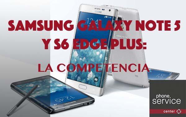 Samsung Galaxy Note 5 y S6 Edge Plus: La competencia
