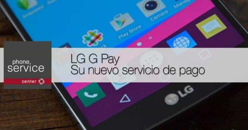LG G Pay el nuevo servicio de pago