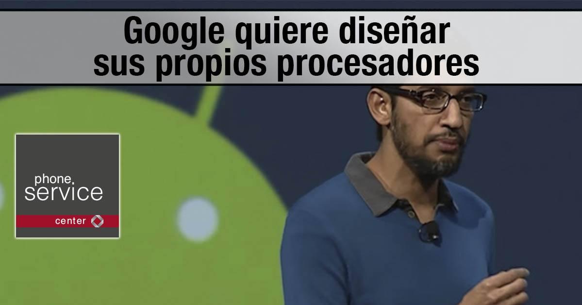 Google quiere diseñar nuevos procesadores