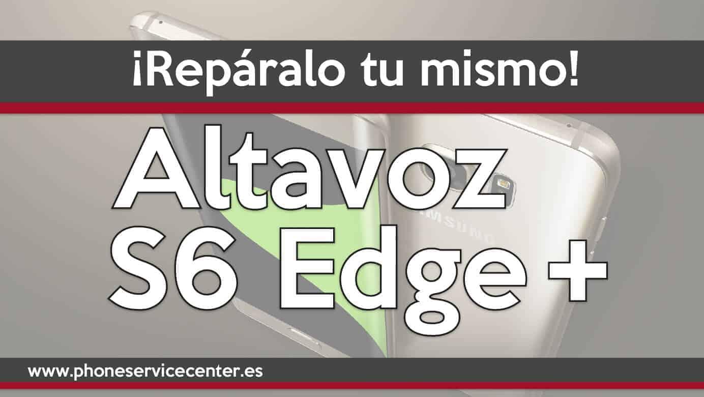 Como reparar el Altavoz del S6 Edge Plus