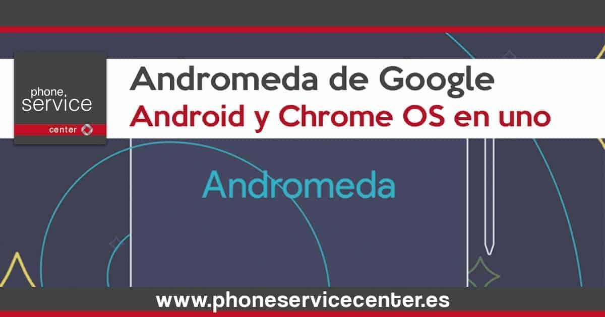 Andromeda de Google: Android y Chrome OS en uno