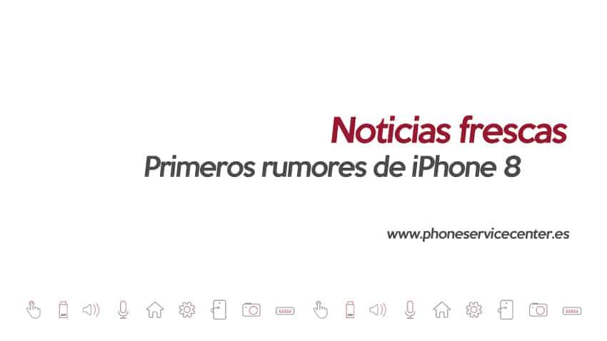 Primeros rumores de iPhone 8