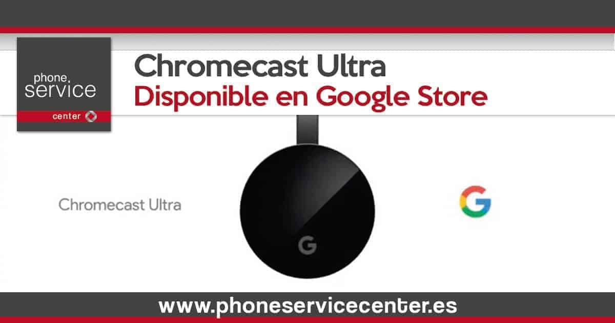 Chromecast Ultra ya esta disponible en Google Store