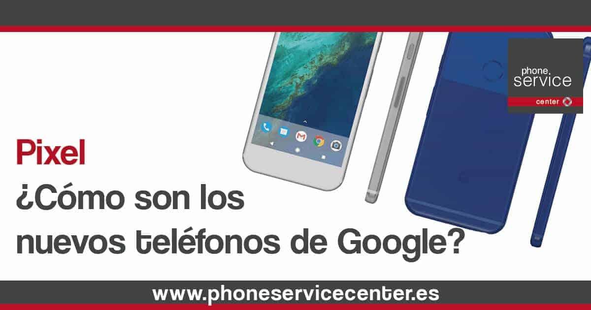 Pixel como son los nuevos telefonos de Google