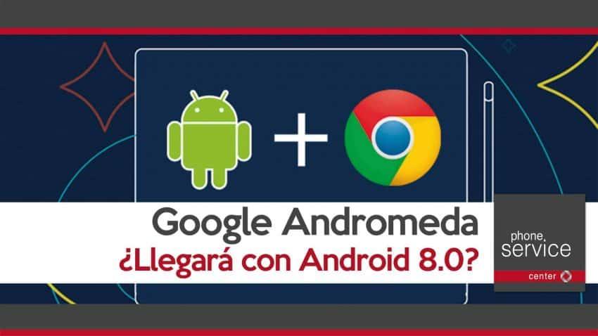 Google Andromeda puede llegar con Android 8.0