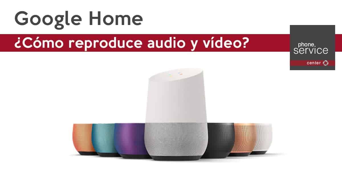 Google Home Reproduce audio y video