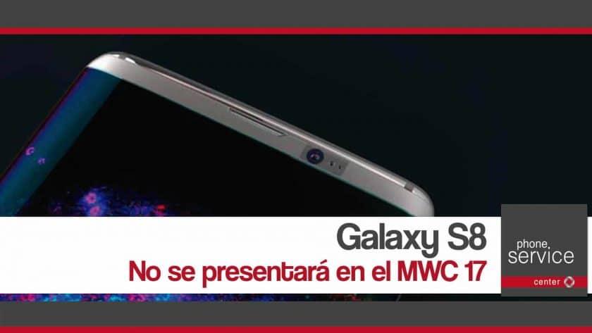 El Galaxy S8 no se presentara en el MWC 17