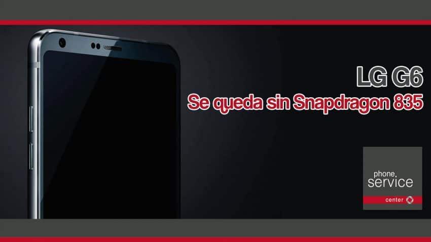 LG G6 se queda sin Snapdragon 835