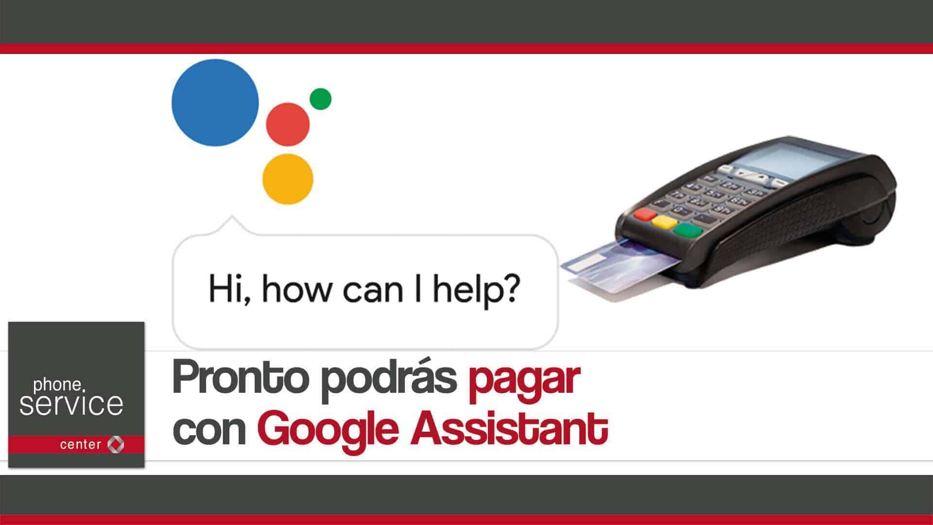 Pronto podras pagar con Google Assistant