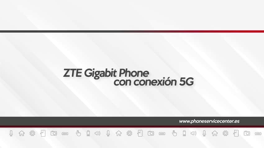 zte gigabit phone con conexion 5G