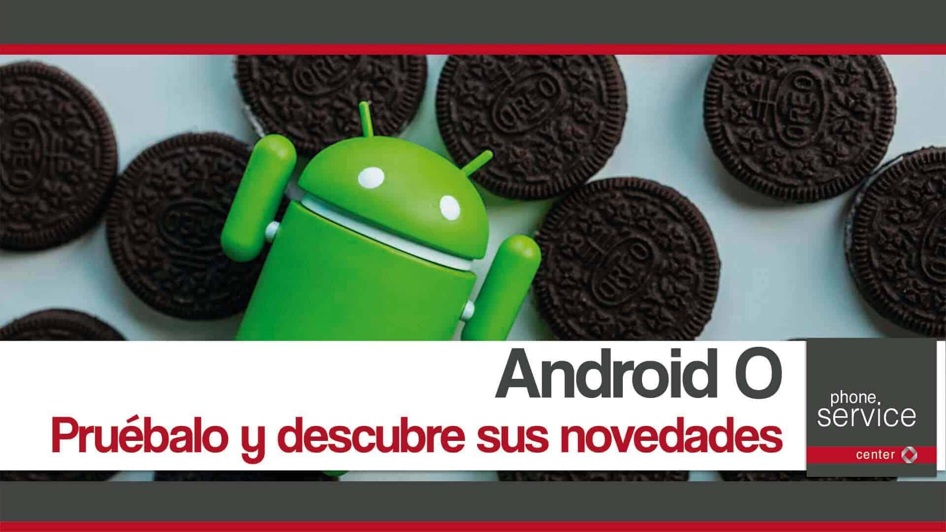 Android O pruebalo y descubre sus novedades