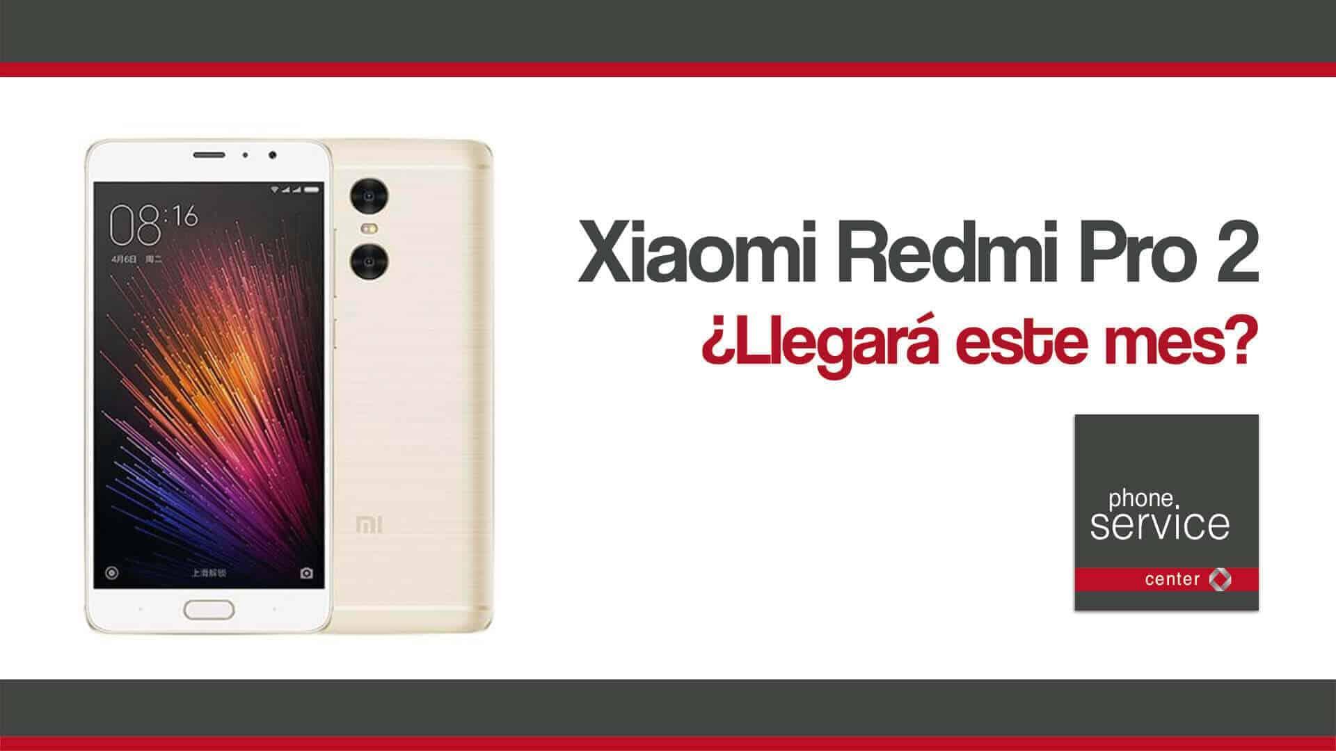Xiaomi Redmi Pro 2 llegara este mes
