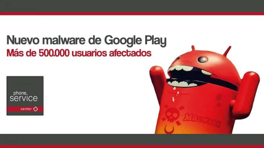 Nuevo malware de Google Play afecta a mas de 500000 usuarios
