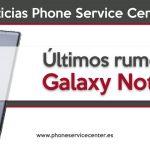 ultimos Rumores del Galaxy Note 8