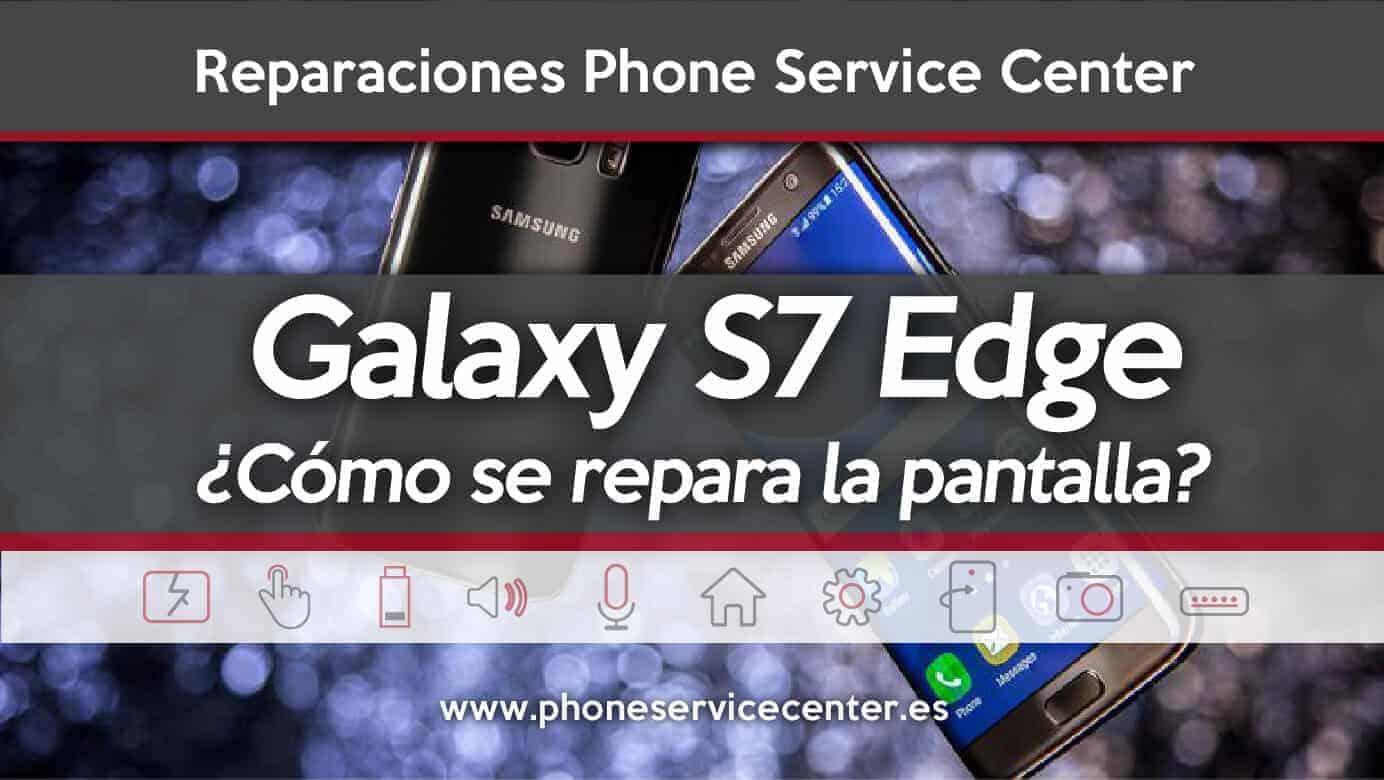Reparar pantalla Galaxy S7 Edge