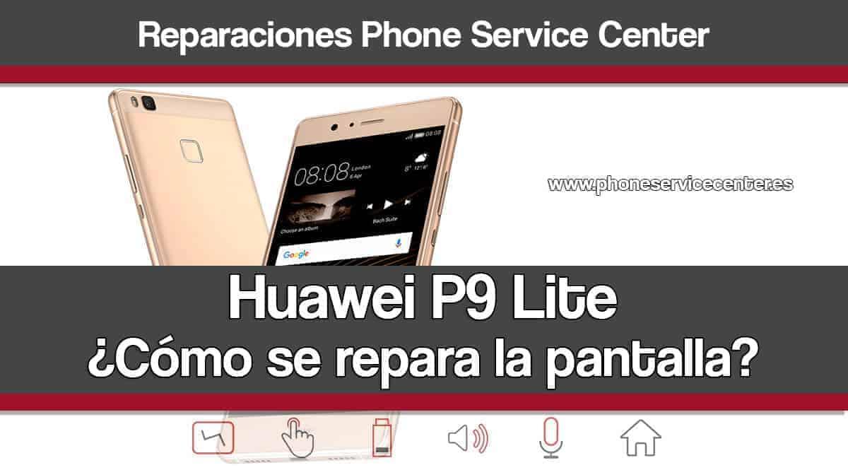 reparar pantalla del Huawei P9 Lite
