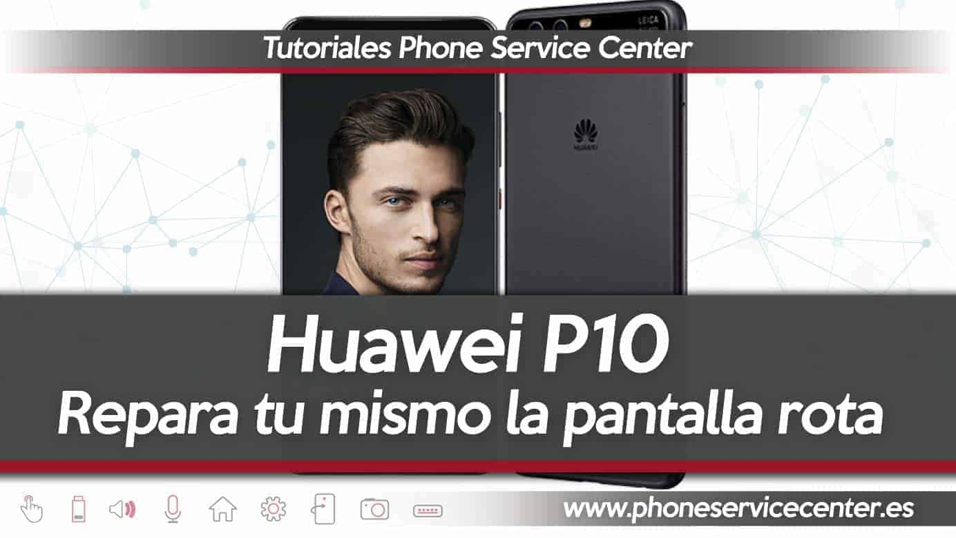 Reparacion de pantalla rota huawei P10
