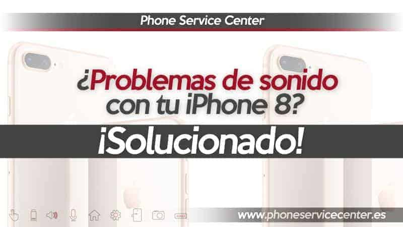 2b113c83ab8 Problemas de sonido en iPhone 8? - Phone Service Center
