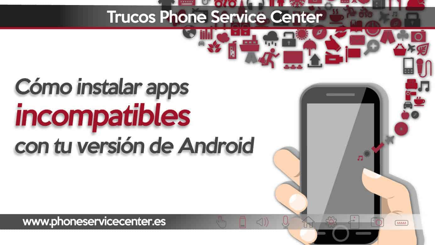 instalar aplicaciones incompatibles con tu version de Android
