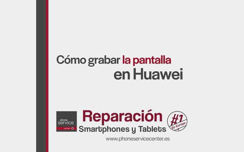 grabar-la-pantalla-de-un-Huawei