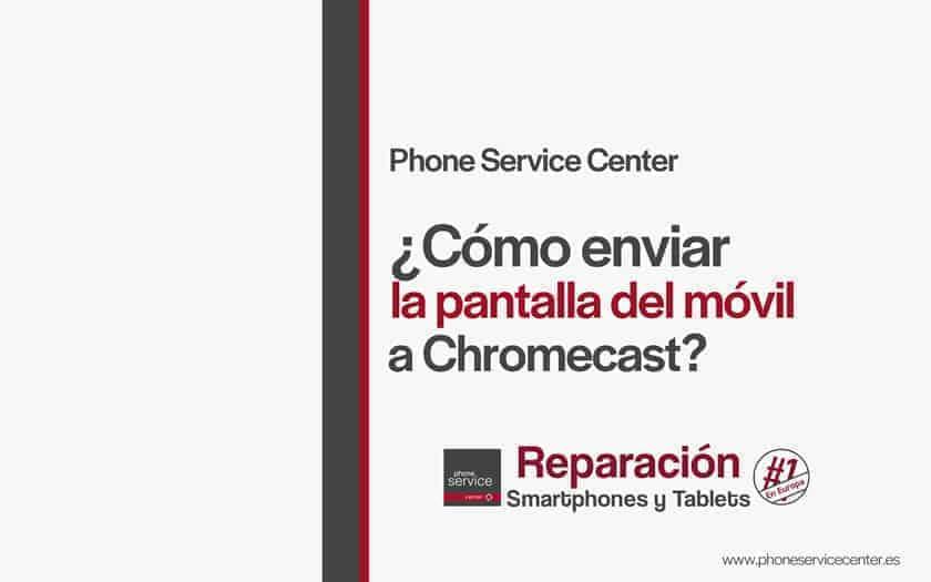 enviar la pantalla del movil a Chromecast
